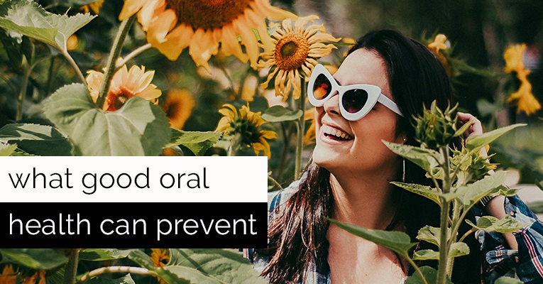 What Can Good Oral Health Prevent?